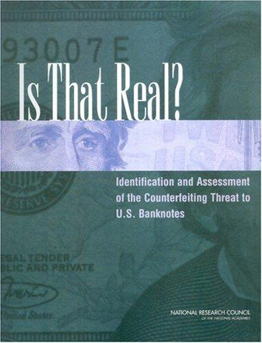 Is That Real? Identification and Assessment of the Counterfeiting Threat for U.S. Banknotes by National Research Council.