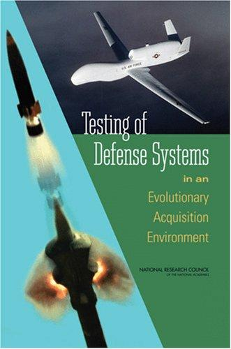 Testing of Defense Systems in an Evolutionary Acquisition Environment by National Research Council.