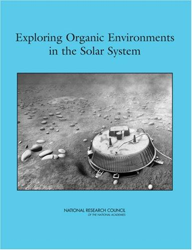 Exploring Organic Environments in the Solar System by National Research Council.