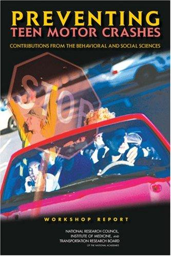 Preventing Teen Motor Crashes: Contributions from the Behavioral and Social Sciences by National Research Council.