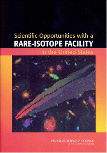 Scientific Opportunities with a Rare-Isotope Facility in the United States by National Research Council.