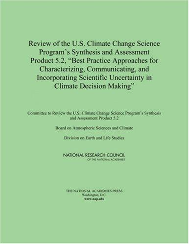 "Review of the U.S. Climate Change Science Program's Synthesis and Assessment Product 5.2, ""Best Practice Approaches for Characterizing, Communicating, ... Uncertainty in Climate Decision Making"" by National Research Council."