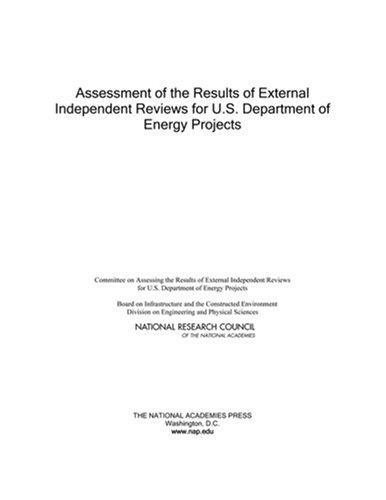 Assessment of the Results of External Independent Reviews for U.S. Department of Energy Projects by National Research Council.