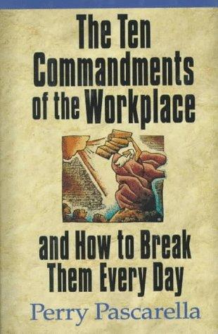 The ten commandments of the workplace and how to break them every day by Perry Pascarella