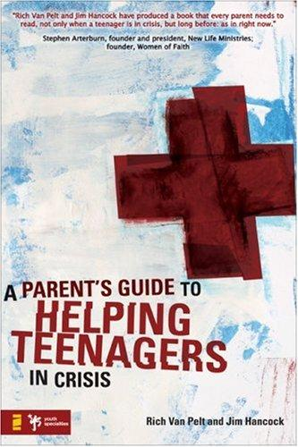 A Parent's Guide to Helping Teenagers in Crisis (Youth Specialties) by Jim Hancock