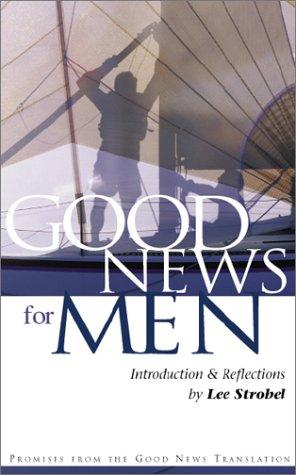 Good News for Men (Good News) by Lee Strobel