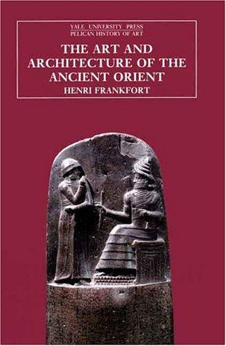 The art and architecture of the ancient Orient by Henri Frankfort