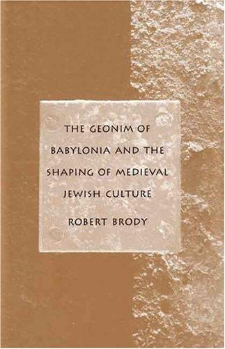 The geonim of Babylonia and the shaping of medieval Jewish culture by Brody, Robert Dr.