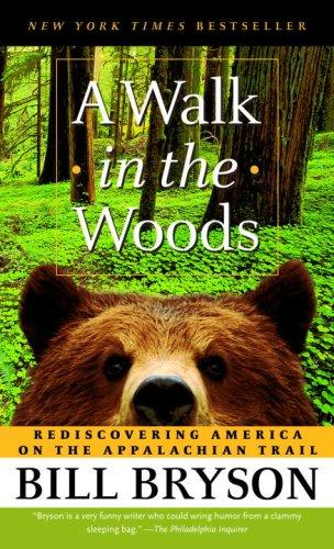 A Walk in the Woods Subtitle:Rediscovering America on the Appalachian Trail by Bill Bryson