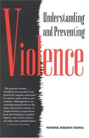 Understanding and Preventing Violence, Volume 1 (Understanding and Preventing Violence) by National Research Council.