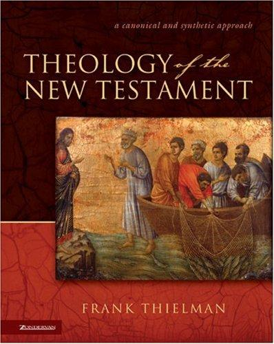 Theology of the New Testament: A Canonical and Synthetic Approach by Thielman, Frank