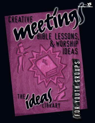Creative Meetings, Bible Lessons, & Worship Ideas for Youth Groups by Youth Specialties