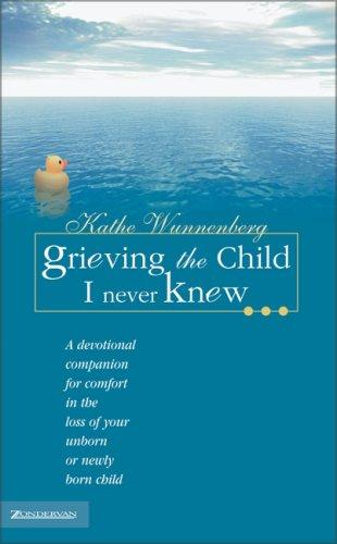 Grieving the child I never knew-- by Kathe Wunnenberg