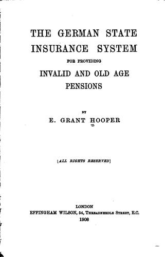 The German state insurance system for providing invalid and old age pensions by E. Grant Hooper