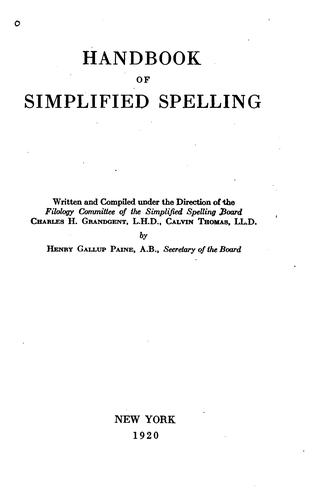 Handbook of simplified spelling, written and comp. under the direction of the Filology committee of the Simplified spelling board by Simplified spelling board, New York