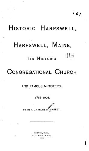 Historic Harpswell, Harpswell, Maine, its historic Congregational church and famous ministers. 1758-1903 by Charles Nelson Sinnett