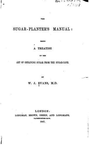 The sugar-planter's manual by William Julian Evans