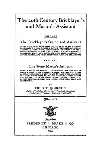 The 20th century bricklayer's and mason's assistant by Frederick T[homas] Hodgson