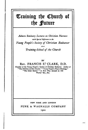 Training the church of the future by Francis Edward Clark