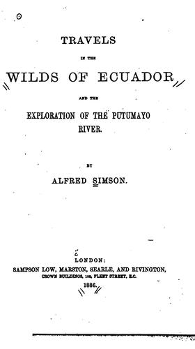 Travels in the wilds of Ecuador, and the exploration of the Putumayo River by Alfred Simson