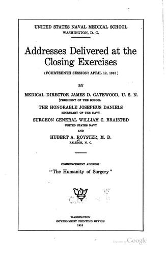 Addresses delivered at the closing exercises by United States. Naval medical school, Bethesda, Md