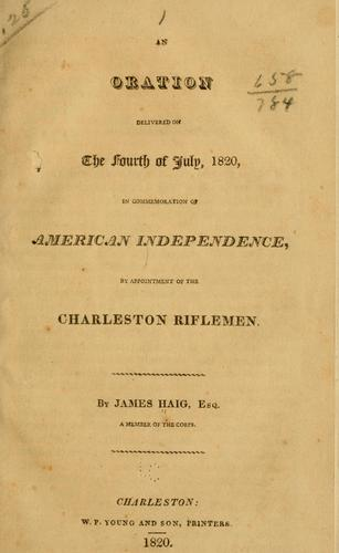 An oration delivered on the Fourth of July, 1820, in commemoration of American independence by James Haig