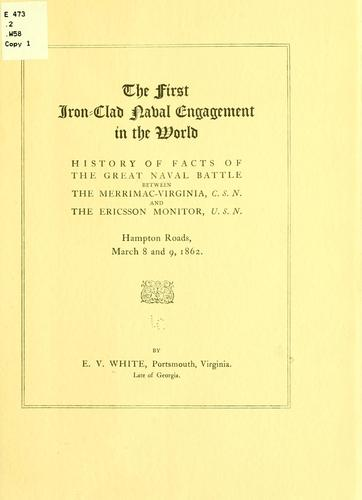 The first iron-clad naval engagement in the world by Ellsberry Valentine White