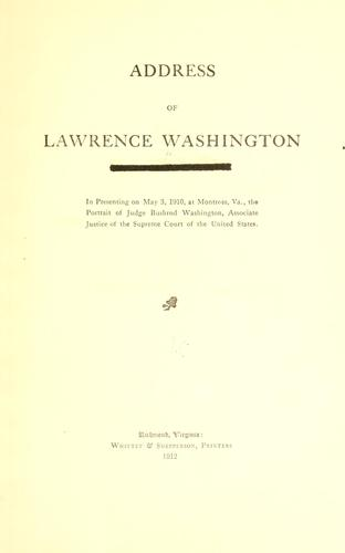 Address of Lawrence Washington ... in presenting on May 3, 1910, at Montross, Va., the portrait of Judge Bushrod Washington, associate justice of the Supreme court of the United States by Lawrence Washington