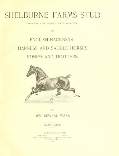 Shelburne farms stud (Shelburne, Chittenden County, Vermont) of English Hackneys, harness and saddle horses, ponies and trotters by William Seward Webb