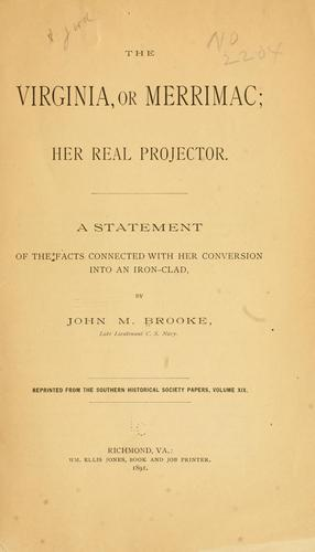 The Virginia, or Merrimac; her real projector by John Mercer Brooke