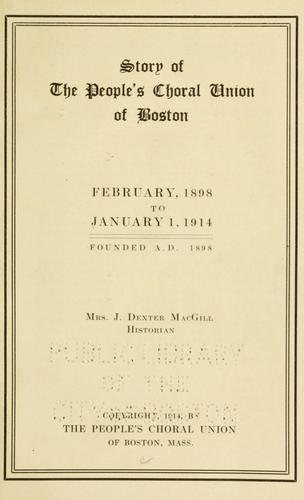 Story of The People's Choral Union of Boston by MacGill, J. Dexter Mrs.