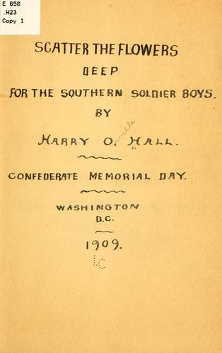 Scatter the flowers deep for the southern soldier boys by Harry Orville Hall
