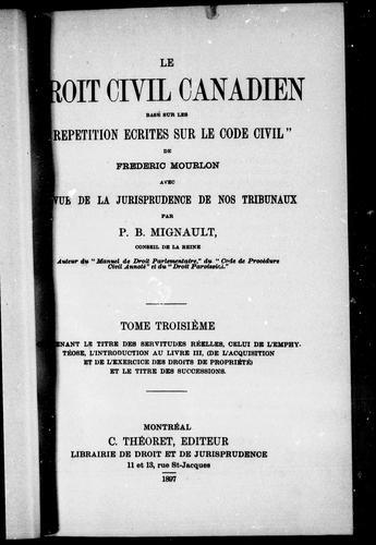"""Le droit civil canadien basé sur les """"Répétitions écrites sur le code civil"""" de Frédéric Mourlon, avec revue de la jurisprudence de nos tribunaux"""