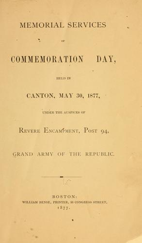 Memorial services of commemoration day, held in Canton, May 30, 1877 by Grand Army of the Republic. Dept. of Massachusetts. Revere post, no. 94.