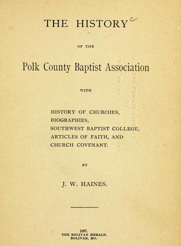 The history of the Polk County Baptist Assciation by J. W. Haines