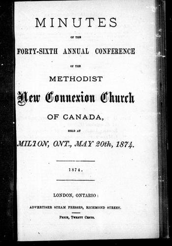 Minutes of the forty-sixth annual conference of the Methodist New Connection Church of Canada by Methodist New Connection Church of Canada. Conference (46th 1874 Milton, Ont.).