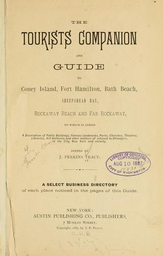 The tourists companion and guide to Coney Island, Fort Hamilton, Bath Beach, Sheepshead Bay, Rockaway Beach and Far Rockaway, to which is added a description of public buildings ... by Tracy, J. Perkins