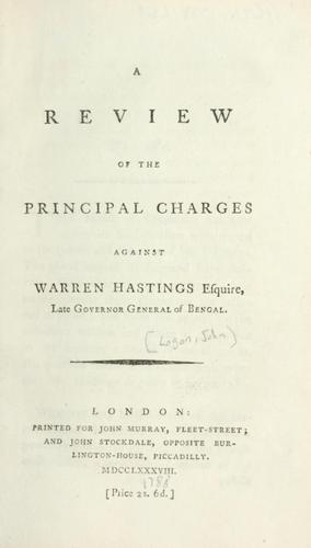 A review of the principal charges against Warren Hastings, esquire, late Governor General of Bengal.