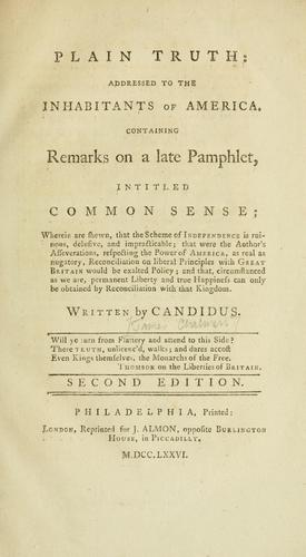 Plain truth addressed to the inhabitants of America, containing remarks on a late pamphlet, intitled Common sense by Chalmers, James