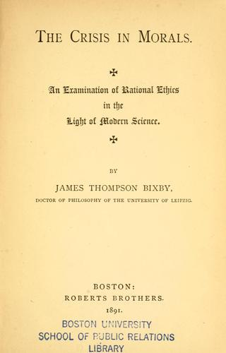 The crisis in morals by James Thompson Bixby