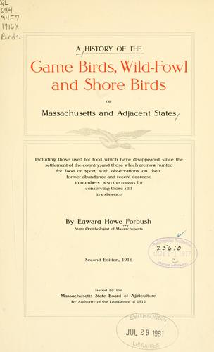 A history of the game birds, wild fowl and shore birds of Massachusetts and adjacent states