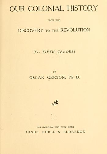 Our colonial history, from the discovery to the revolution (for fifth grades) by Oscar Gerson