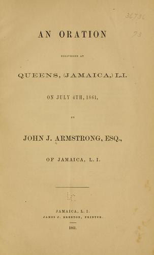 An oration delivered at Queens, (Jamaica) L. I. on July 4th, 1861 by John J. Armstrong