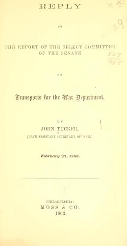 Reply to the report of the Select committee of the Senate on transports for the War department by John Tucker